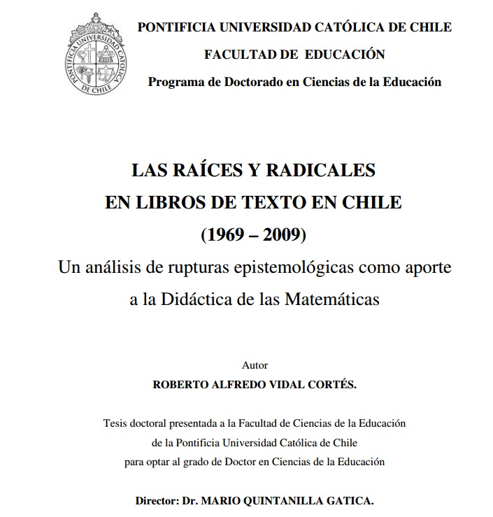 Roberto Vidal Las Raíces y  Radicales en los Libros de Texto  en Chile  (1969 – 2009) Un análisis de rupturas epistemológicas como aporte a la Didáctica de las Matemáticas